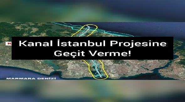 kanal istanbul projesine geçit verme